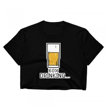 60% Full and Drinking Women's Crop Top Shirt